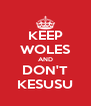 KEEP WOLES AND DON'T KESUSU - Personalised Poster A4 size
