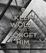 KEEP WOLES AND FORGET HIM - Personalised Poster A4 size