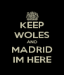 KEEP WOLES AND MADRID IM HERE - Personalised Poster A4 size