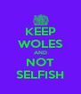 KEEP WOLES AND NOT SELFISH - Personalised Poster A4 size