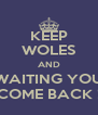 KEEP WOLES AND WAITING YOU COME BACK ! - Personalised Poster A4 size