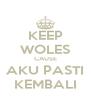 KEEP WOLES CAUSE AKU PASTI KEMBALI - Personalised Poster A4 size