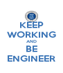 KEEP WORKING AND BE ENGINEER - Personalised Poster A4 size