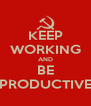 KEEP WORKING AND BE PRODUCTIVE - Personalised Poster A4 size