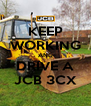 KEEP WORKING AND DRIVE A JCB 3CX - Personalised Poster A4 size