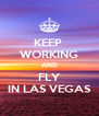 KEEP  WORKING AND FLY IN LAS VEGAS - Personalised Poster A4 size