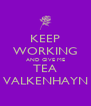 KEEP WORKING AND GIVE ME TEA VALKENHAYN - Personalised Poster A4 size