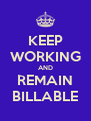 KEEP WORKING AND REMAIN BILLABLE - Personalised Poster A4 size