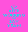 KEEP WORKING AND SAY YEAH! - Personalised Poster A4 size