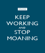 KEEP WORKING AND STOP MOANING - Personalised Poster A4 size