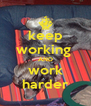 keep working  AND work harder - Personalised Poster A4 size