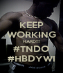 KEEP WORKING HARD!!! #TNDO #HBDYWI - Personalised Poster A4 size