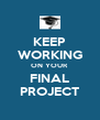 KEEP WORKING ON YOUR FINAL PROJECT - Personalised Poster A4 size