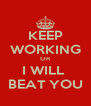 KEEP WORKING OR I WILL  BEAT YOU - Personalised Poster A4 size