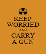 KEEP WORRIED AND CARRY A GUN - Personalised Poster A4 size
