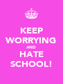 KEEP WORRYING AND HATE SCHOOL! - Personalised Poster A4 size