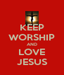 KEEP WORSHIP AND LOVE JESUS - Personalised Poster A4 size