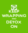 KEEP WRAPPING AND DETOX ON - Personalised Poster A4 size