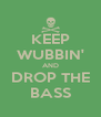 KEEP WUBBIN' AND DROP THE BASS - Personalised Poster A4 size