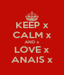 KEEP x CALM x AND x LOVE x ANAIS x - Personalised Poster A4 size