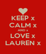 KEEP x CALM x AND x LOVE x LAUREN x - Personalised Poster A4 size