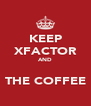 KEEP XFACTOR AND  THE COFFEE - Personalised Poster A4 size