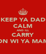 KEEP YA DAD CALM AND ILL CARRY ON WI YA MAM - Personalised Poster A4 size