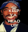 KEEP YA   HEAD UP - Personalised Poster A4 size