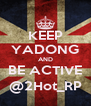 KEEP YADONG AND BE ACTIVE @2Hot_RP - Personalised Poster A4 size