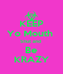 KEEP Yo Mouth  Shut and  Be KRAZY - Personalised Poster A4 size