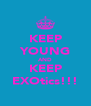 KEEP YOUNG AND KEEP EXOtics!!! - Personalised Poster A4 size