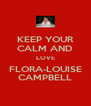 KEEP YOUR CALM AND LOVE FLORA-LOUISE CAMPBELL - Personalised Poster A4 size