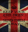 KEEP YOUR CHILDREN  SAFE. SEND THEM AWAY - Personalised Poster A4 size