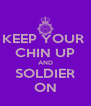 KEEP YOUR  CHIN UP AND SOLDIER ON - Personalised Poster A4 size