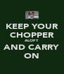KEEP YOUR CHOPPER ALOFT AND CARRY ON - Personalised Poster A4 size