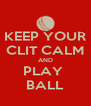 KEEP YOUR CLIT CALM AND PLAY  BALL - Personalised Poster A4 size