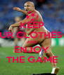 KEEP YOUR CLOTHES ON AND ENJOY THE GAME - Personalised Poster A4 size