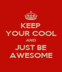 KEEP YOUR COOL AND JUST BE AWESOME - Personalised Poster A4 size