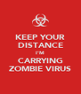 KEEP YOUR DISTANCE I'M CARRYING ZOMBIE VIRUS - Personalised Poster A4 size
