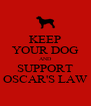 KEEP YOUR DOG AND SUPPORT OSCAR'S LAW - Personalised Poster A4 size
