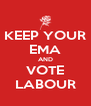 KEEP YOUR EMA AND VOTE LABOUR - Personalised Poster A4 size