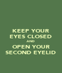 KEEP YOUR EYES CLOSED AND OPEN YOUR SECOND EYELID - Personalised Poster A4 size