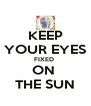 KEEP YOUR EYES FIXED  ON  THE SUN - Personalised Poster A4 size