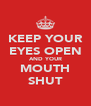 KEEP YOUR EYES OPEN AND YOUR MOUTH SHUT - Personalised Poster A4 size
