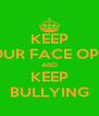 KEEP YOUR FACE OPEN AND KEEP BULLYING - Personalised Poster A4 size