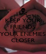KEEP YOUR FRIENDS BUT YOUR ENEMIES CLOSER - Personalised Poster A4 size