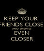 KEEP YOUR  FRIENDS CLOSE  AND ENEMIES EVEN CLOSER - Personalised Poster A4 size
