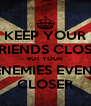 KEEP YOUR FRIENDS CLOSE BUT YOUR ENEMIES EVEN  CLOSER - Personalised Poster A4 size