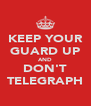 KEEP YOUR GUARD UP AND DON'T TELEGRAPH - Personalised Poster A4 size