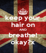 keep your hair on AND breathe! okay?x - Personalised Poster A4 size
